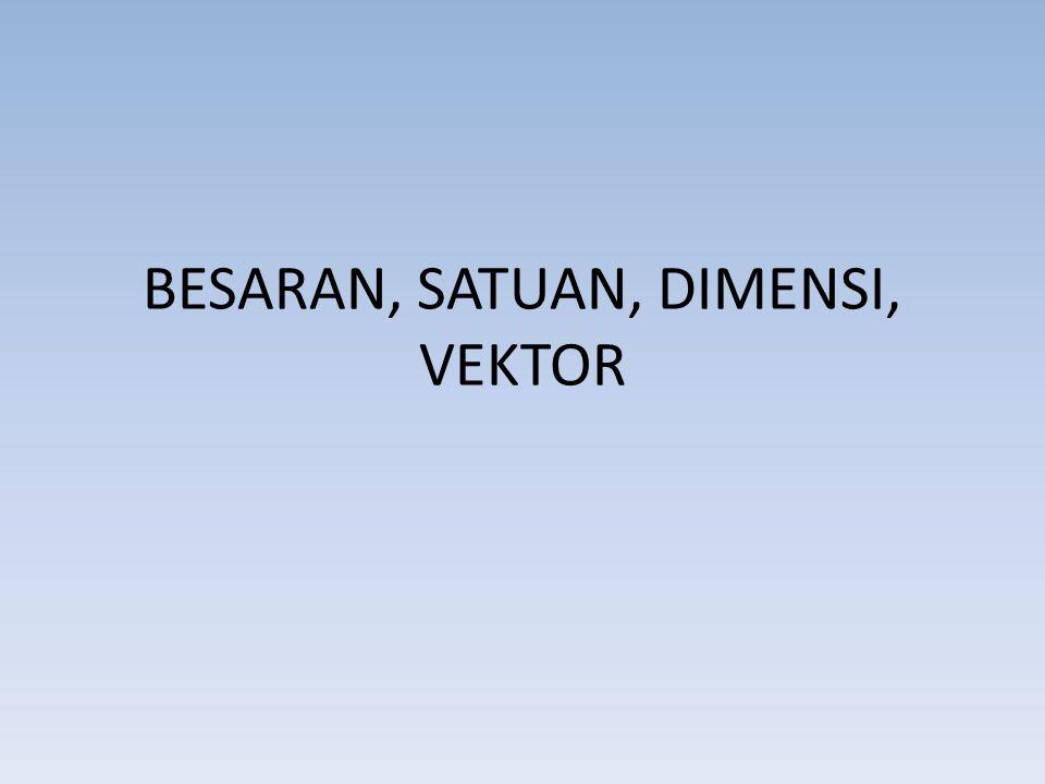BESARAN, SATUAN, DIMENSI, VEKTOR