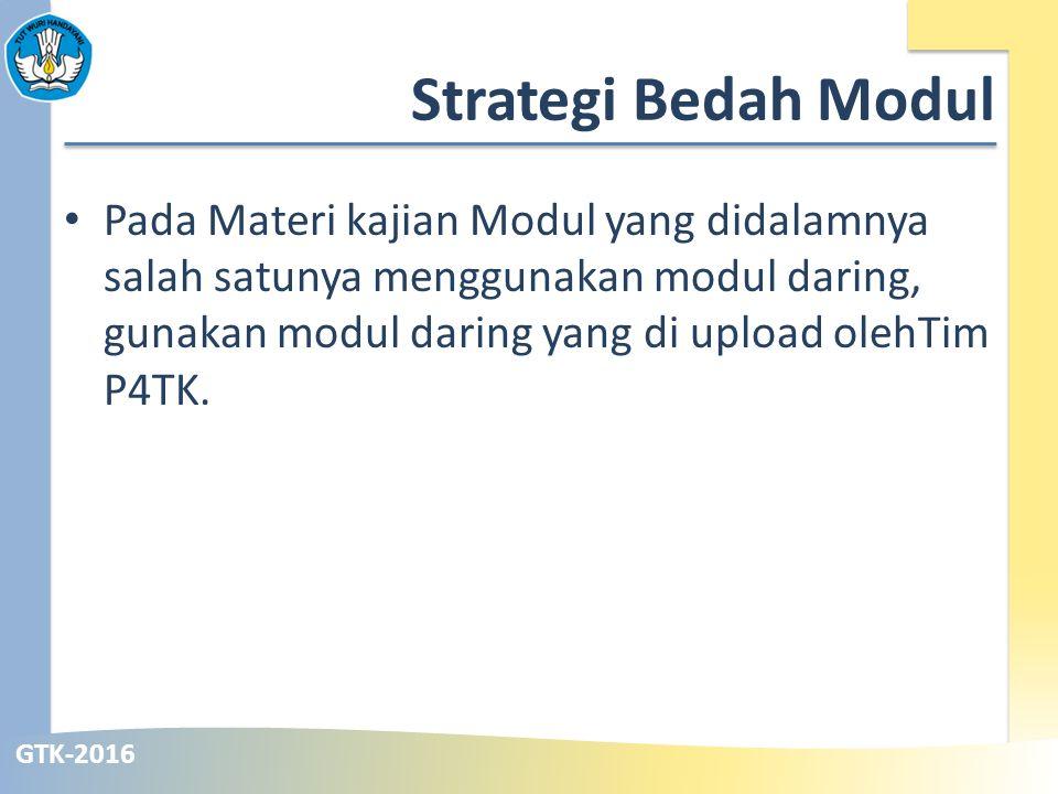 GTK-2016 Strategi Bedah Modul Pada Materi kajian Modul yang didalamnya salah satunya menggunakan modul daring, gunakan modul daring yang di upload olehTim P4TK.