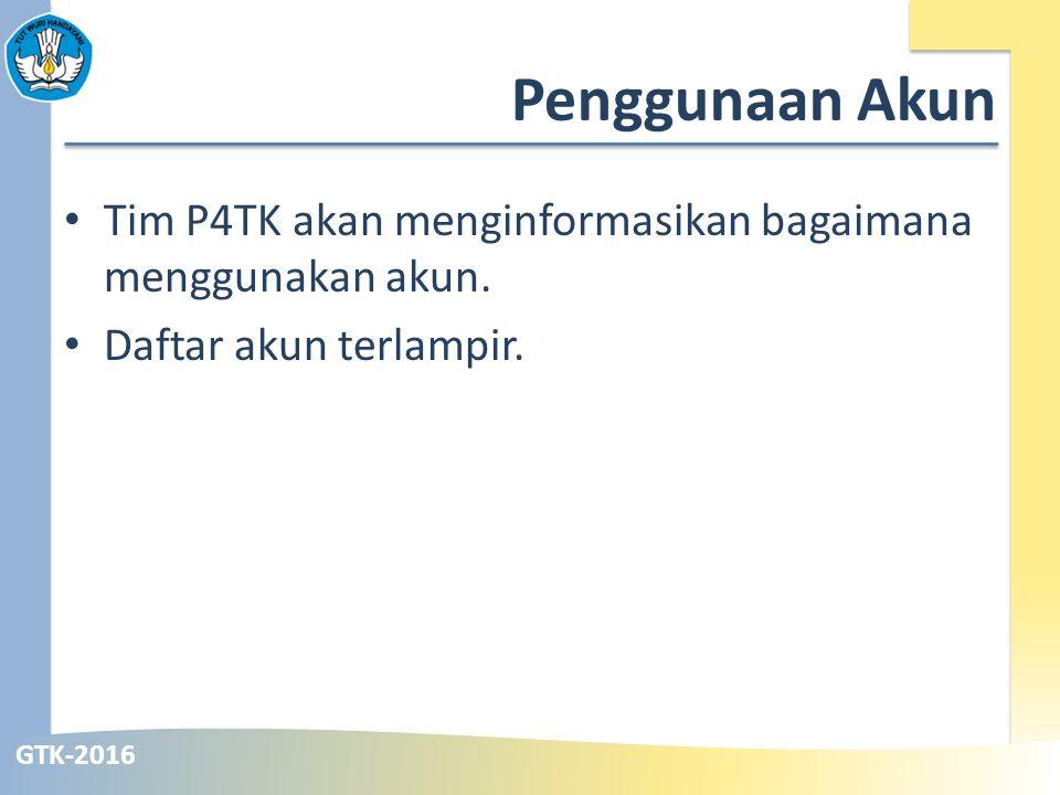 GTK-2016 Penggunaan Akun Tim P4TK akan menginformasikan bagaimana menggunakan akun.
