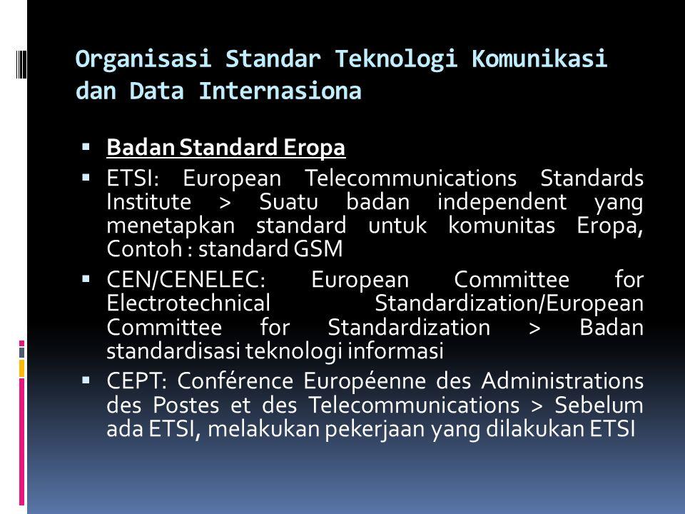 Organisasi Standar Teknologi Komunikasi dan Data Internasiona  Badan Standard Eropa  ETSI: European Telecommunications Standards Institute > Suatu b