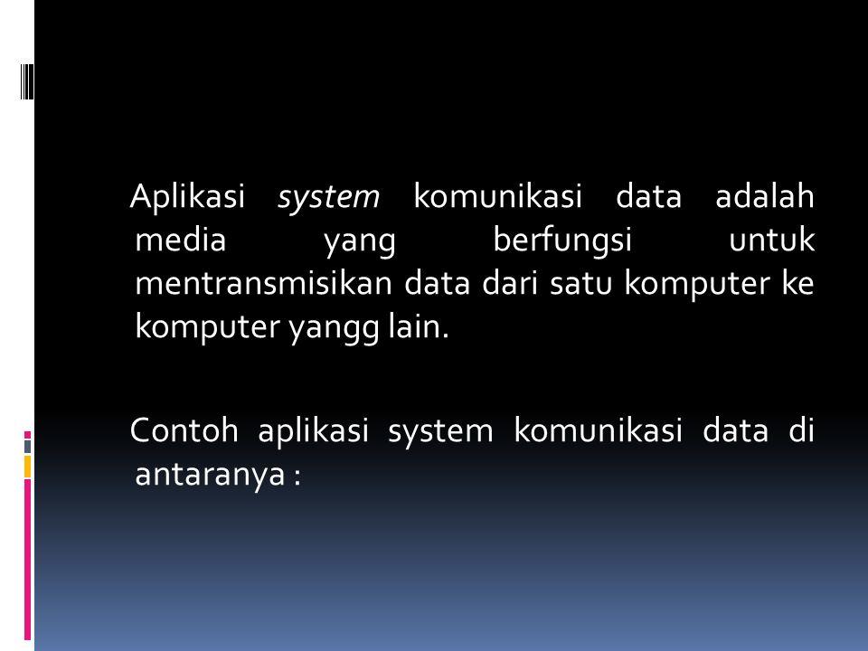 Aplikasi system komunikasi data adalah media yang berfungsi untuk mentransmisikan data dari satu komputer ke komputer yangg lain. Contoh aplikasi syst