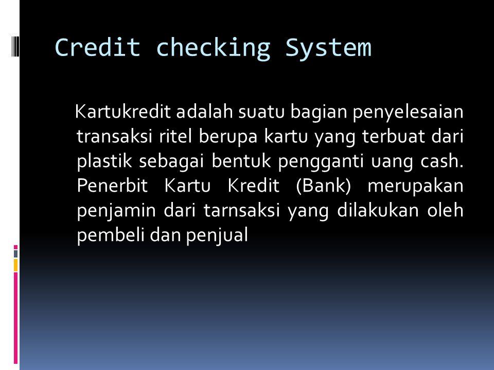 Credit checking System Kartukredit adalah suatu bagian penyelesaian transaksi ritel berupa kartu yang terbuat dari plastik sebagai bentuk pengganti ua