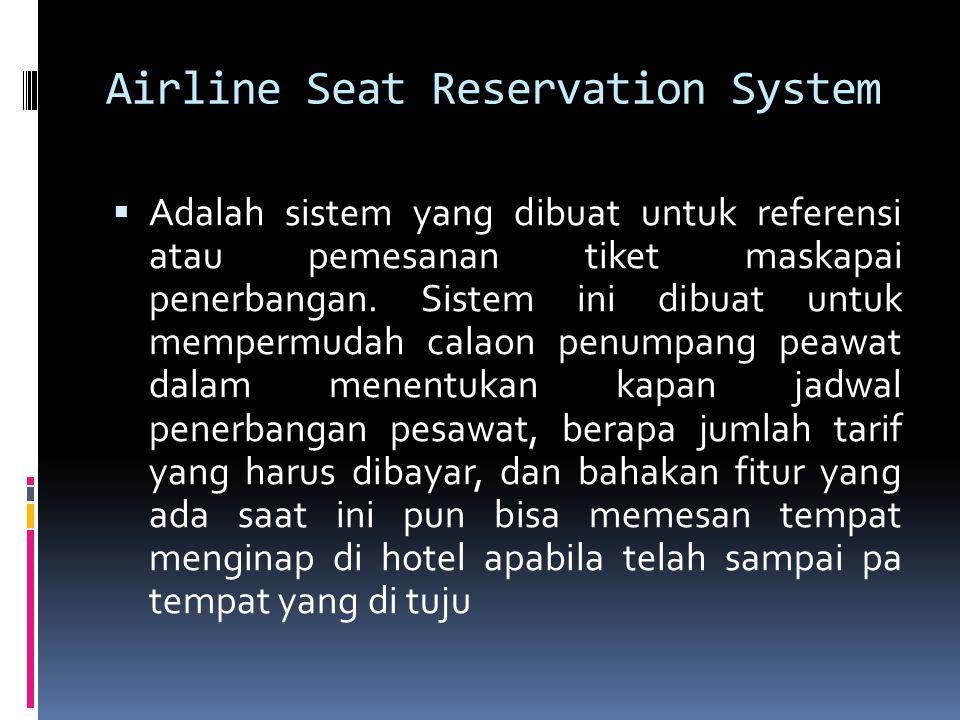 Airline Seat Reservation System  Adalah sistem yang dibuat untuk referensi atau pemesanan tiket maskapai penerbangan. Sistem ini dibuat untuk memperm