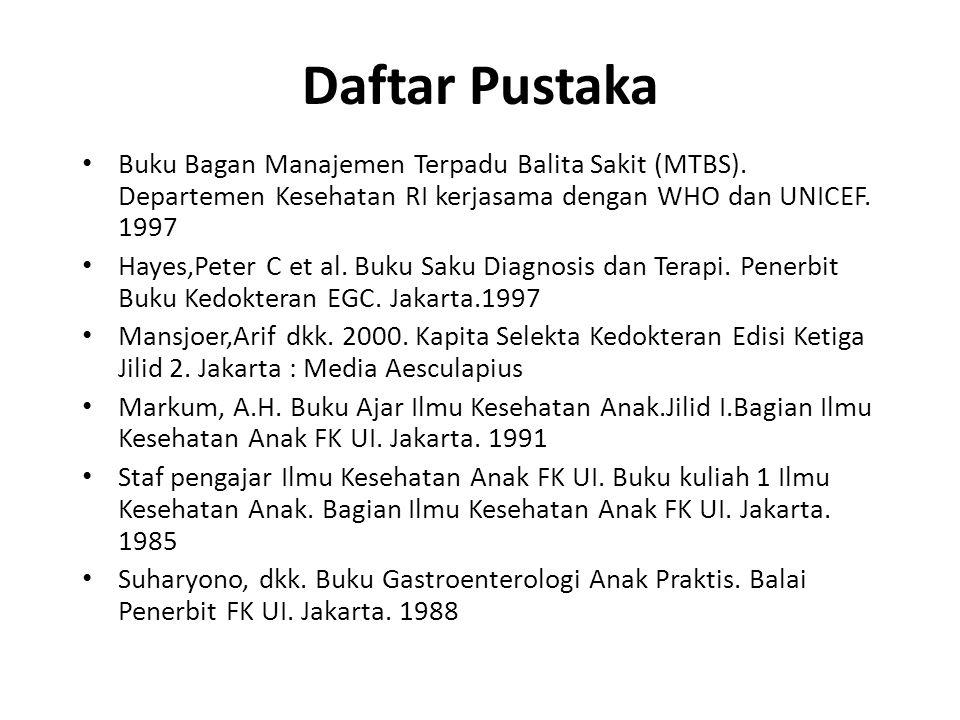 Daftar Pustaka Buku Bagan Manajemen Terpadu Balita Sakit (MTBS). Departemen Kesehatan RI kerjasama dengan WHO dan UNICEF. 1997 Hayes,Peter C et al. Bu