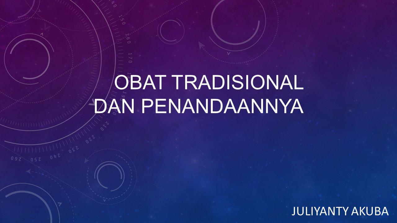 OBAT TRADISIONAL DAN PENANDAANNYA JULIYANTY AKUBA