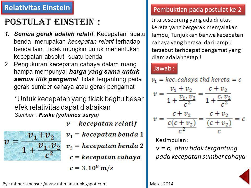 Relativitas Einstein Postulat Einstein : 1.Semua gerak adalah relatif. Kecepatan suatu benda merupakan kecepatan relatif terhadap benda lain. Tidak mu