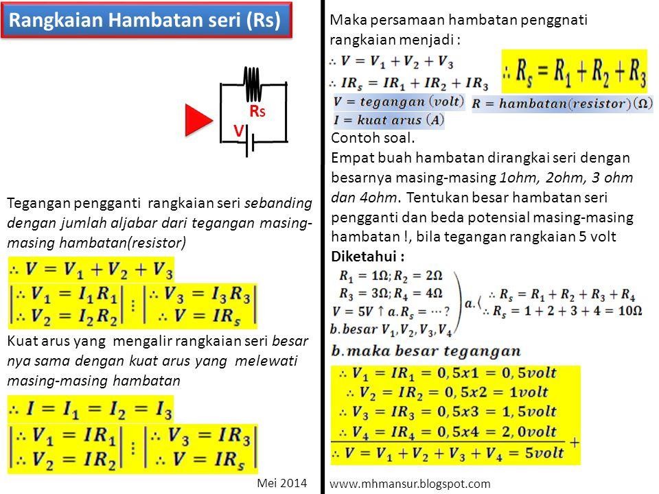 Rangkaian Hambatan seri (Rs) I RSRS R2R2 R3R3 R1R1 V1V1 V2V2 V3V3 V V Tegangan pengganti rangkaian seri sebanding dengan jumlah aljabar dari tegangan