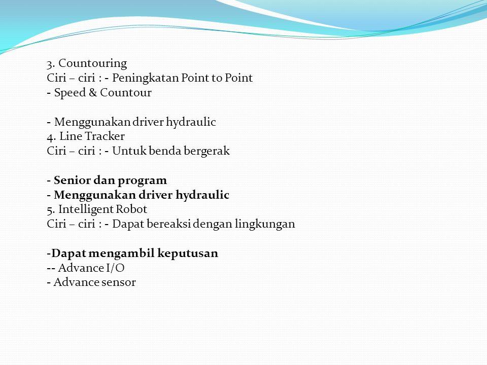 3. Countouring Ciri – ciri : - Peningkatan Point to Point - Speed & Countour - Menggunakan driver hydraulic 4. Line Tracker Ciri – ciri : - Untuk bend