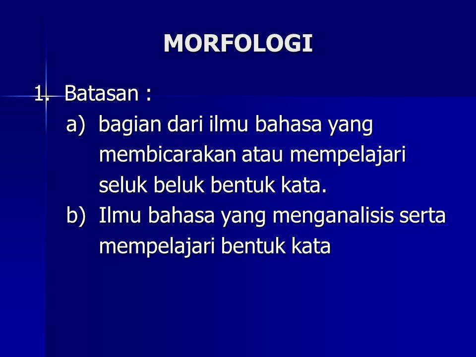 MORFOLOGI 1. Batasan : a) bagian dari ilmu bahasa yang a) bagian dari ilmu bahasa yang membicarakan atau mempelajari membicarakan atau mempelajari sel