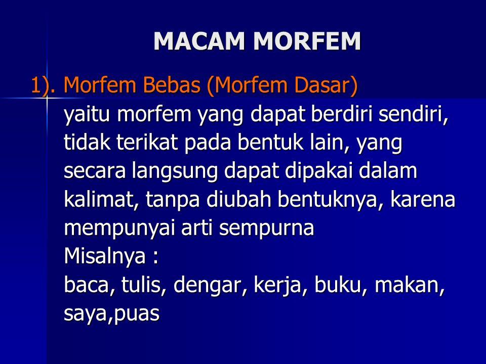 MACAM MORFEM 1). Morfem Bebas (Morfem Dasar) yaitu morfem yang dapat berdiri sendiri, tidak terikat pada bentuk lain, yang secara langsung dapat dipak