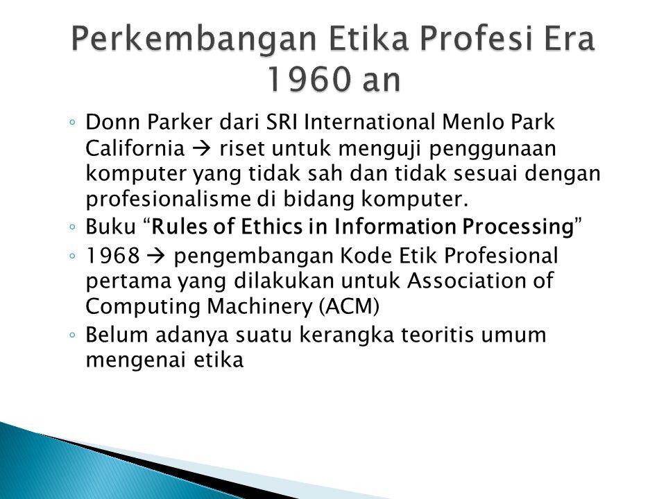 ◦ Donn Parker dari SRI International Menlo Park California  riset untuk menguji penggunaan komputer yang tidak sah dan tidak sesuai dengan profesionalisme di bidang komputer.