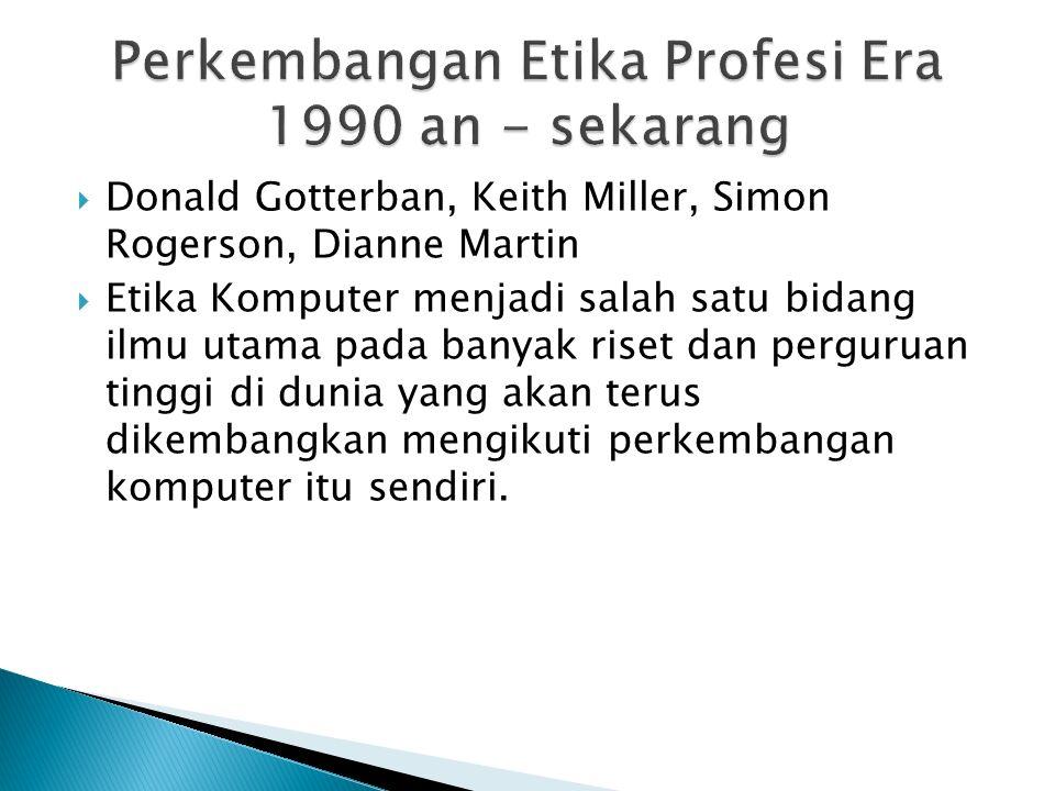  Donald Gotterban, Keith Miller, Simon Rogerson, Dianne Martin  Etika Komputer menjadi salah satu bidang ilmu utama pada banyak riset dan perguruan tinggi di dunia yang akan terus dikembangkan mengikuti perkembangan komputer itu sendiri.