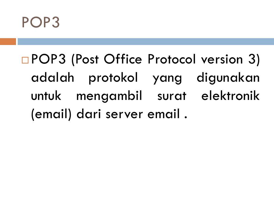 POP3  POP3 (Post Office Protocol version 3) adalah protokol yang digunakan untuk mengambil surat elektronik (email) dari server email.