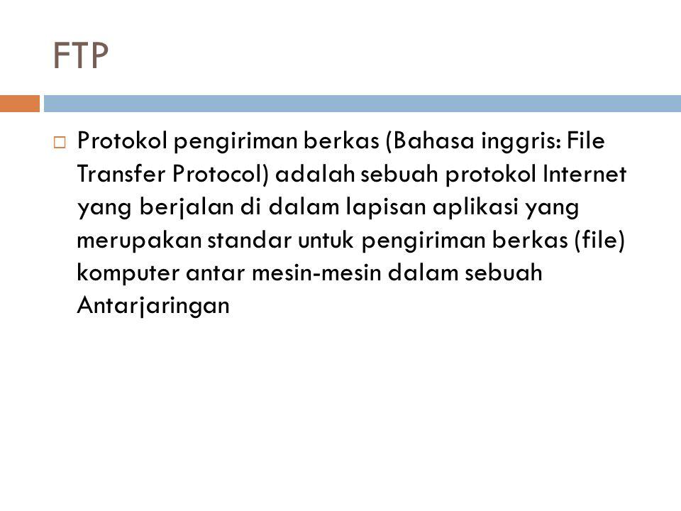 FTP  Protokol pengiriman berkas (Bahasa inggris: File Transfer Protocol) adalah sebuah protokol Internet yang berjalan di dalam lapisan aplikasi yang