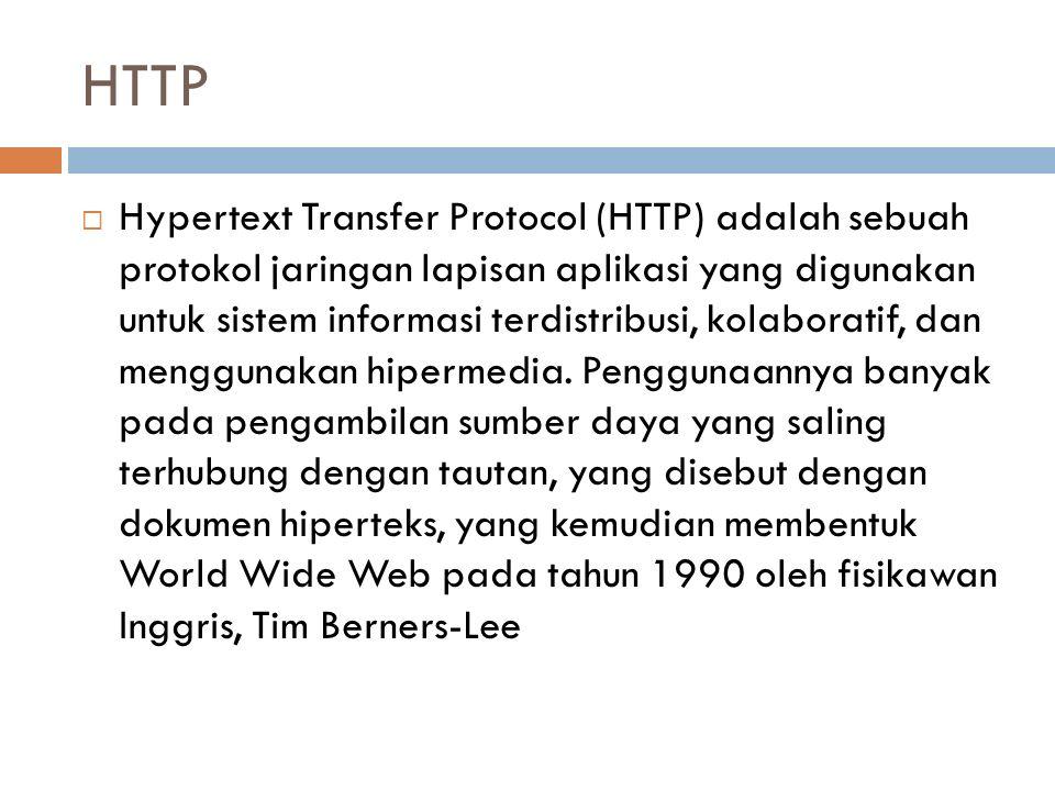 HTTP  Hypertext Transfer Protocol (HTTP) adalah sebuah protokol jaringan lapisan aplikasi yang digunakan untuk sistem informasi terdistribusi, kolabo