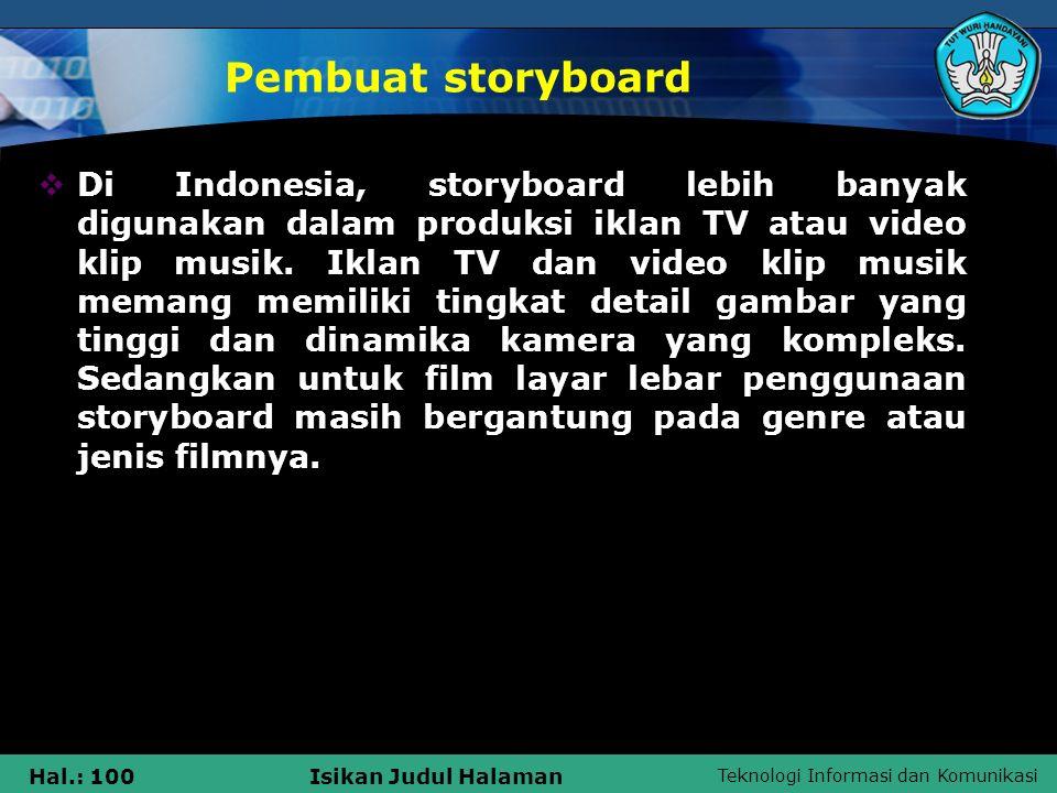 Teknologi Informasi dan Komunikasi Hal.: 100Isikan Judul Halaman Pembuat storyboard  Di Indonesia, storyboard lebih banyak digunakan dalam produksi i