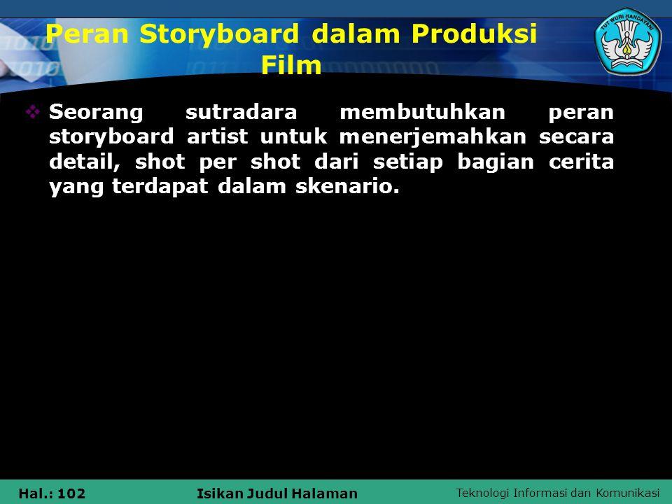 Teknologi Informasi dan Komunikasi Hal.: 102Isikan Judul Halaman Peran Storyboard dalam Produksi Film  Seorang sutradara membutuhkan peran storyboard