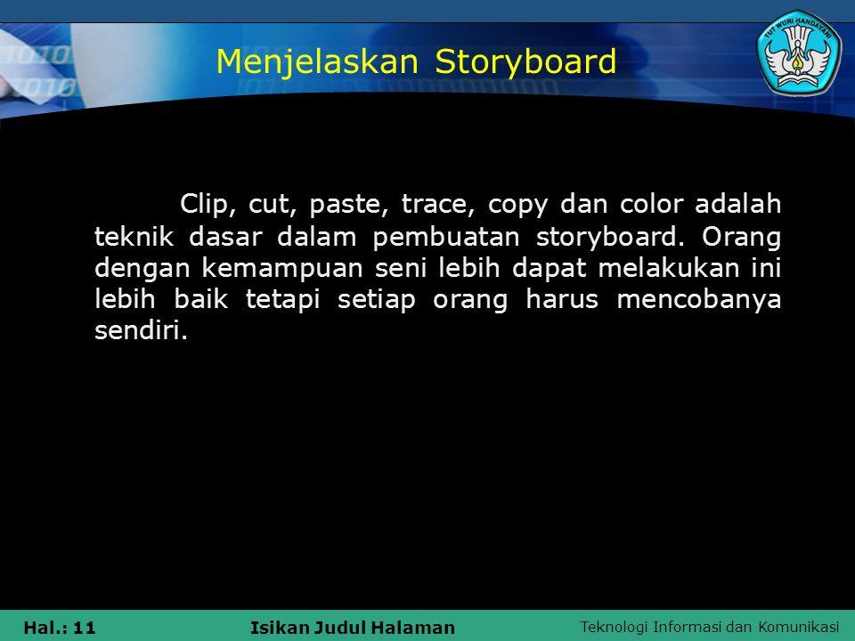 Teknologi Informasi dan Komunikasi Hal.: 11Isikan Judul Halaman Clip, cut, paste, trace, copy dan color adalah teknik dasar dalam pembuatan storyboard
