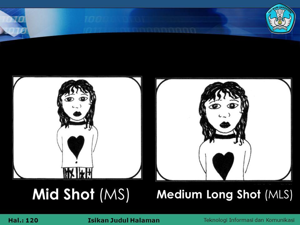 Teknologi Informasi dan Komunikasi Hal.: 120Isikan Judul Halaman Medium Long Shot (MLS) Mid Shot (MS)