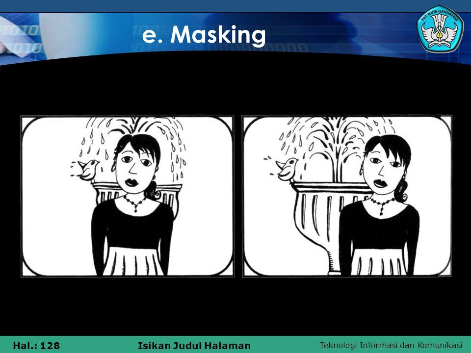 Teknologi Informasi dan Komunikasi Hal.: 128Isikan Judul Halaman e. Masking