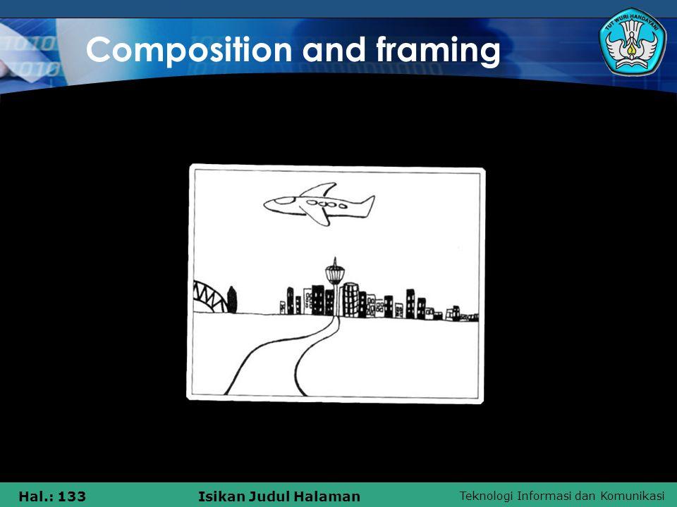 Teknologi Informasi dan Komunikasi Hal.: 133Isikan Judul Halaman Composition and framing