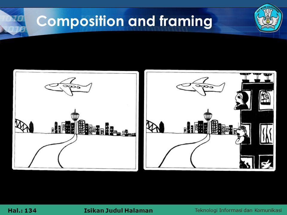 Teknologi Informasi dan Komunikasi Hal.: 134Isikan Judul Halaman Composition and framing