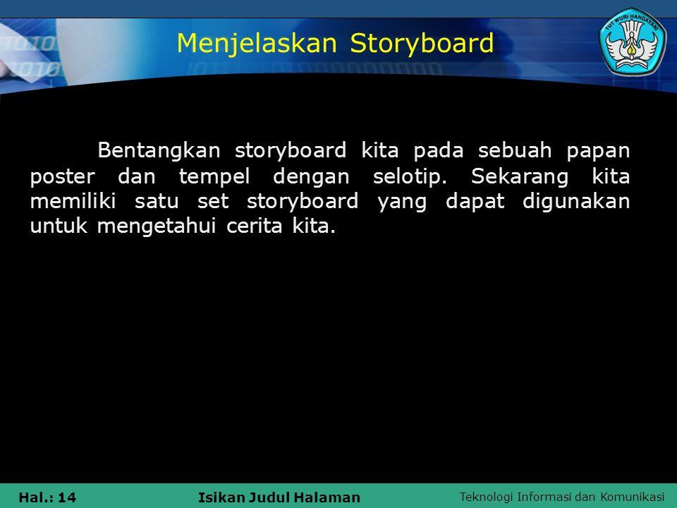 Teknologi Informasi dan Komunikasi Hal.: 14Isikan Judul Halaman Bentangkan storyboard kita pada sebuah papan poster dan tempel dengan selotip. Sekaran