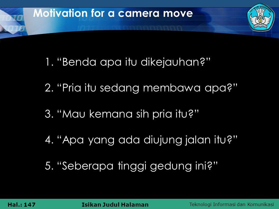 """Teknologi Informasi dan Komunikasi Hal.: 147Isikan Judul Halaman Motivation for a camera move 1. """"Benda apa itu dikejauhan?"""" 2. """"Pria itu sedang memba"""