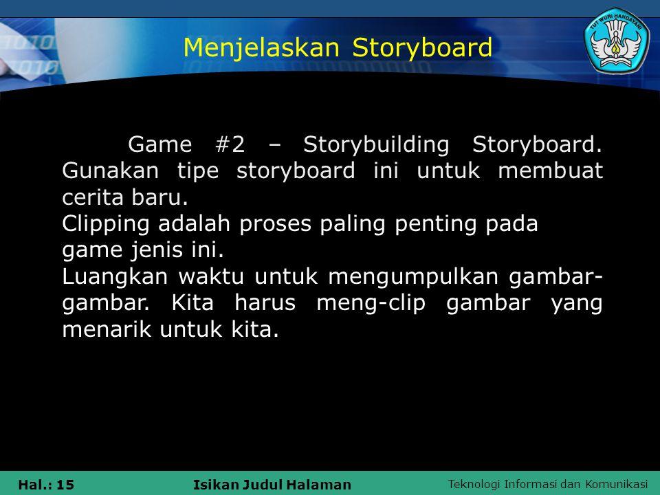 Teknologi Informasi dan Komunikasi Hal.: 15Isikan Judul Halaman Game #2 – Storybuilding Storyboard. Gunakan tipe storyboard ini untuk membuat cerita b