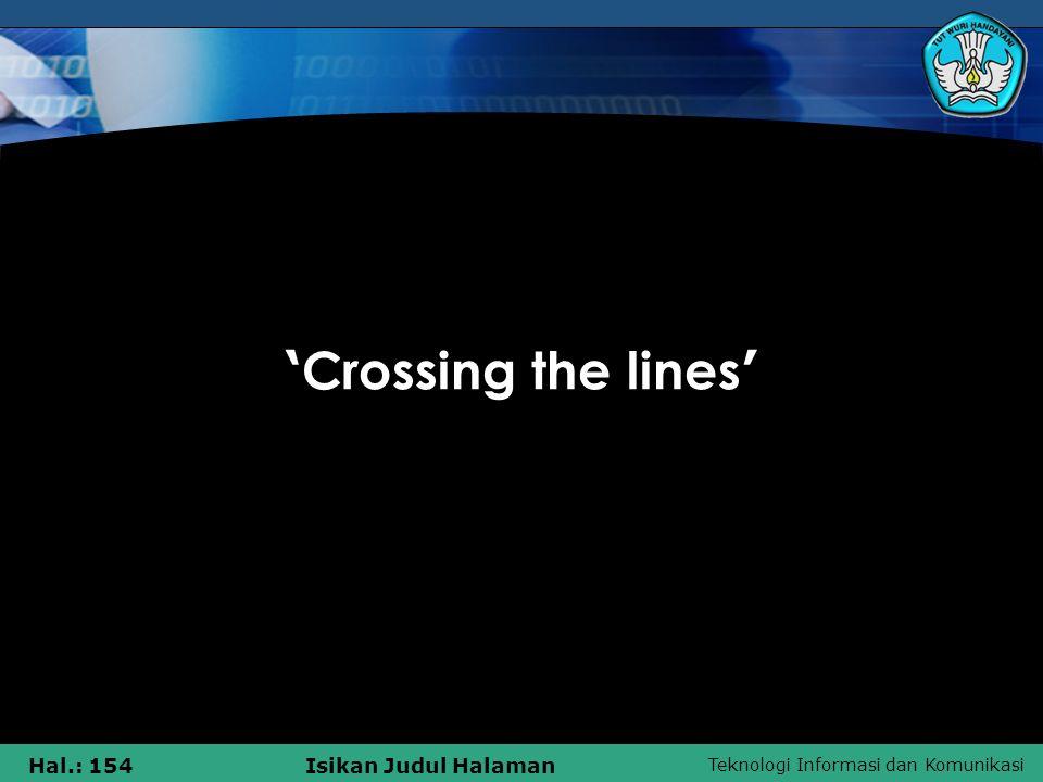 Teknologi Informasi dan Komunikasi Hal.: 154Isikan Judul Halaman ' Crossing the lines '