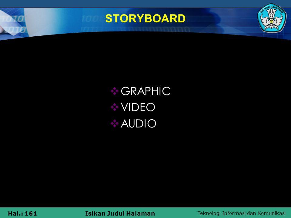 Teknologi Informasi dan Komunikasi Hal.: 161Isikan Judul Halaman  GRAPHIC  VIDEO  AUDIO STORYBOARD