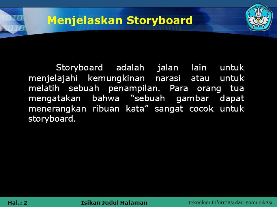 Teknologi Informasi dan Komunikasi Hal.: 2Isikan Judul Halaman Menjelaskan Storyboard Storyboard adalah jalan lain untuk menjelajahi kemungkinan naras