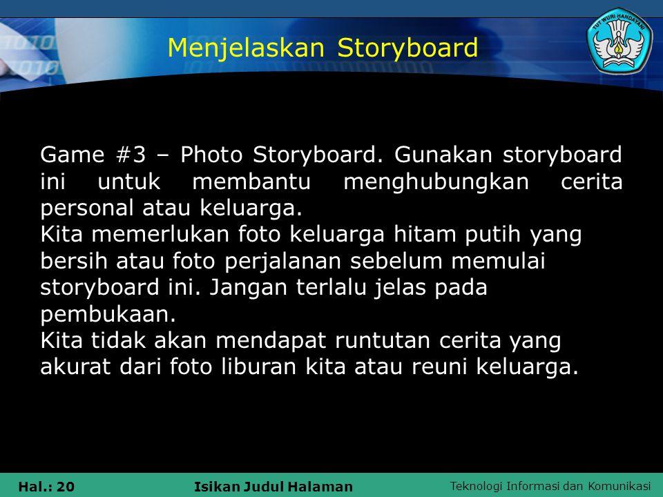 Teknologi Informasi dan Komunikasi Hal.: 20Isikan Judul Halaman Game #3 – Photo Storyboard. Gunakan storyboard ini untuk membantu menghubungkan cerita