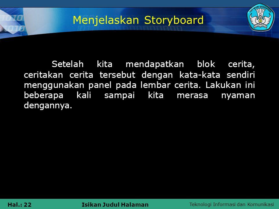 Teknologi Informasi dan Komunikasi Hal.: 22Isikan Judul Halaman Setelah kita mendapatkan blok cerita, ceritakan cerita tersebut dengan kata-kata sendi