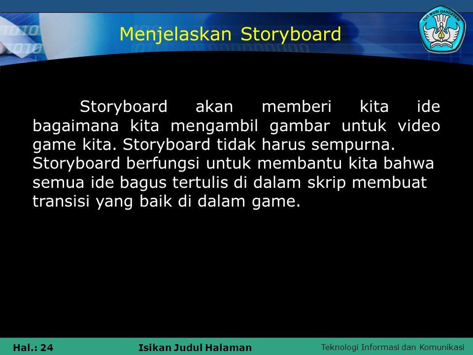 Teknologi Informasi dan Komunikasi Hal.: 24Isikan Judul Halaman Storyboard akan memberi kita ide bagaimana kita mengambil gambar untuk video game kita