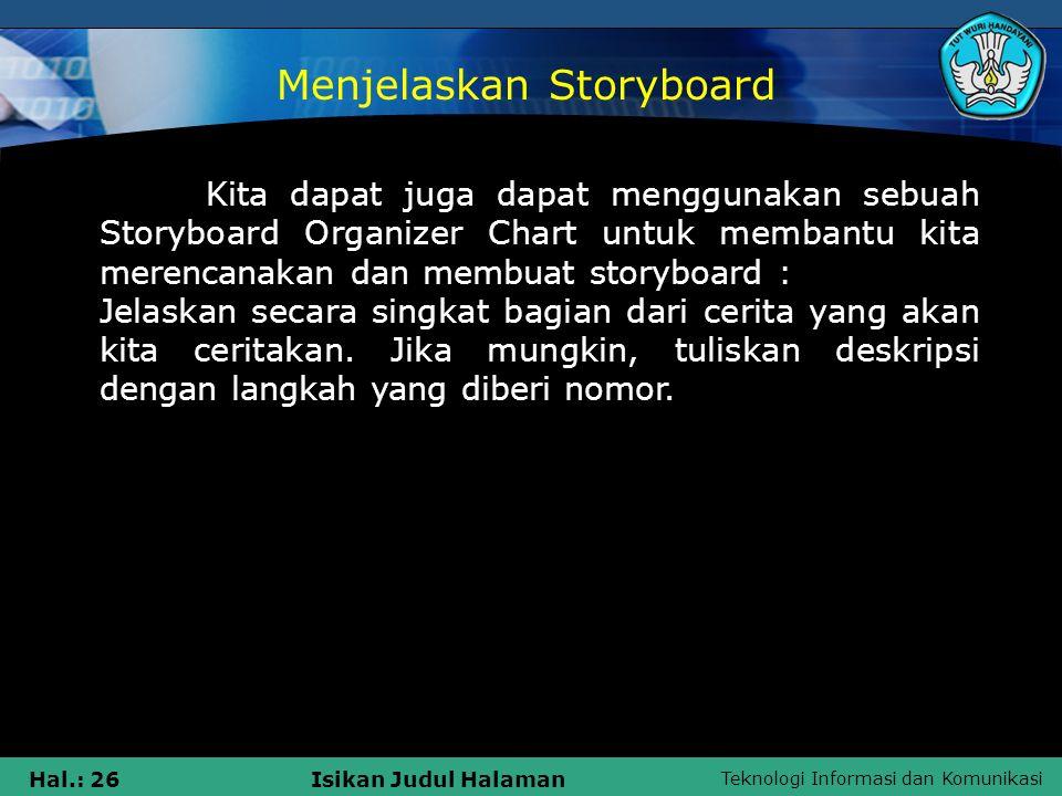 Teknologi Informasi dan Komunikasi Hal.: 26Isikan Judul Halaman ISI Kita dapat juga dapat menggunakan sebuah Storyboard Organizer Chart untuk membantu