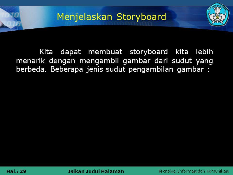 Teknologi Informasi dan Komunikasi Hal.: 29Isikan Judul Halaman Kita dapat membuat storyboard kita lebih menarik dengan mengambil gambar dari sudut ya