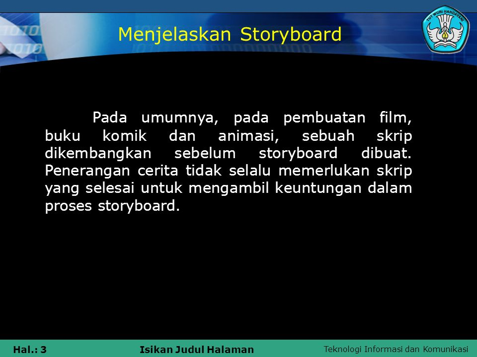 Teknologi Informasi dan Komunikasi Hal.: 3Isikan Judul Halaman Pada umumnya, pada pembuatan film, buku komik dan animasi, sebuah skrip dikembangkan se