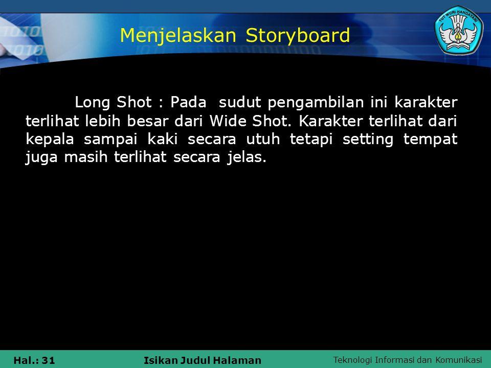 Teknologi Informasi dan Komunikasi Hal.: 31Isikan Judul Halaman Long Shot : Pada sudut pengambilan ini karakter terlihat lebih besar dari Wide Shot. K
