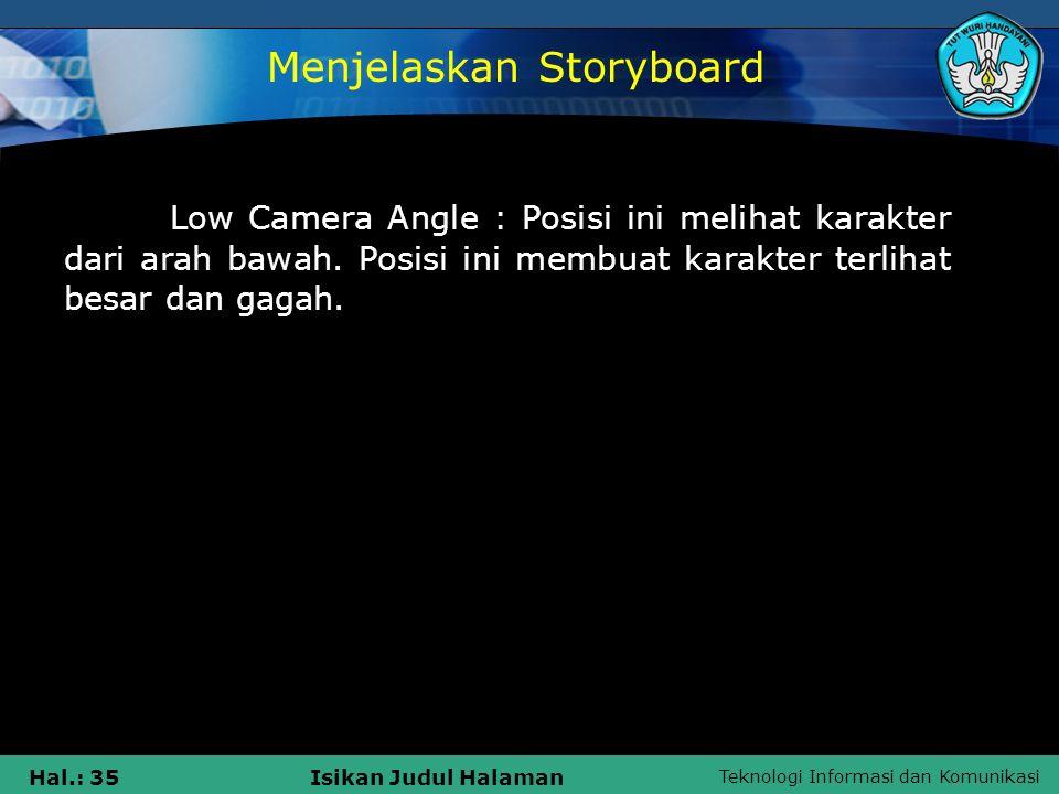 Teknologi Informasi dan Komunikasi Hal.: 35Isikan Judul Halaman Low Camera Angle : Posisi ini melihat karakter dari arah bawah. Posisi ini membuat kar