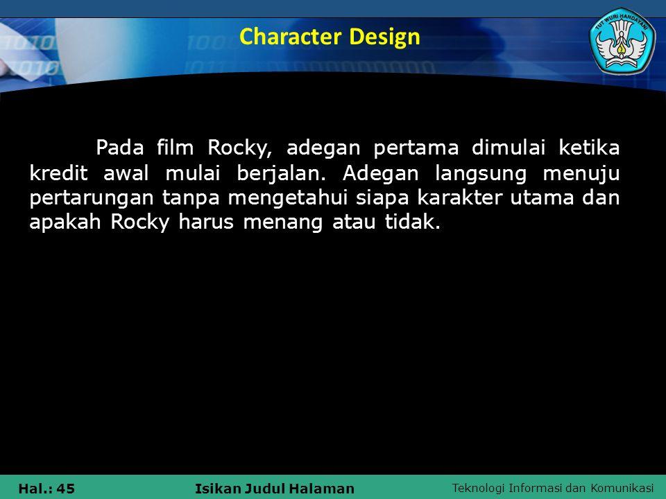 Teknologi Informasi dan Komunikasi Hal.: 45Isikan Judul Halaman Pada film Rocky, adegan pertama dimulai ketika kredit awal mulai berjalan. Adegan lang