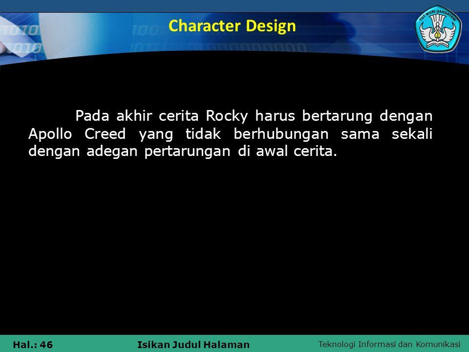 Teknologi Informasi dan Komunikasi Hal.: 46Isikan Judul Halaman Pada akhir cerita Rocky harus bertarung dengan Apollo Creed yang tidak berhubungan sam