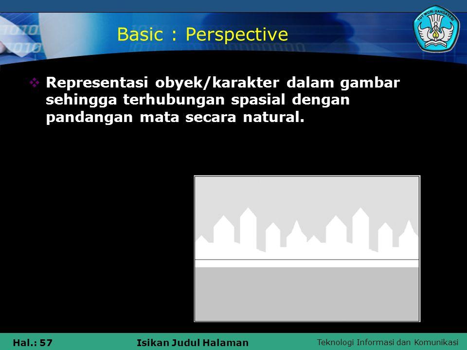 Teknologi Informasi dan Komunikasi Hal.: 57Isikan Judul Halaman Basic : Perspective  Representasi obyek/karakter dalam gambar sehingga terhubungan sp