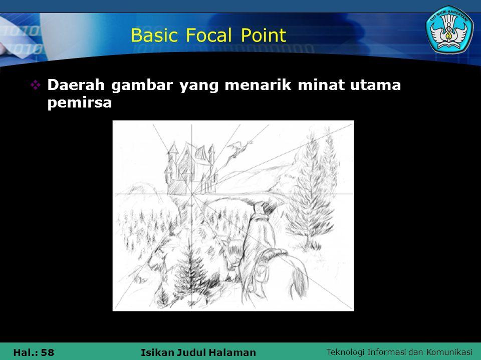 Teknologi Informasi dan Komunikasi Hal.: 58Isikan Judul Halaman Basic Focal Point  Daerah gambar yang menarik minat utama pemirsa