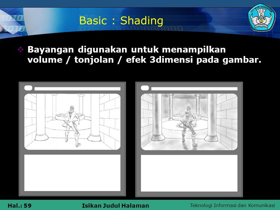 Teknologi Informasi dan Komunikasi Hal.: 59Isikan Judul Halaman Basic : Shading  Bayangan digunakan untuk menampilkan volume / tonjolan / efek 3dimen