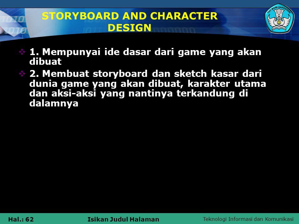 Teknologi Informasi dan Komunikasi Hal.: 62Isikan Judul Halaman  1. Mempunyai ide dasar dari game yang akan dibuat  2. Membuat storyboard dan sketch