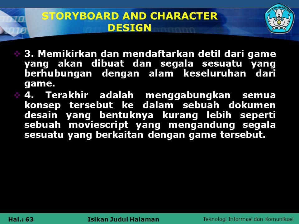 Teknologi Informasi dan Komunikasi Hal.: 63Isikan Judul Halaman STORYBOARD AND CHARACTER DESIGN  3. Memikirkan dan mendaftarkan detil dari game yang