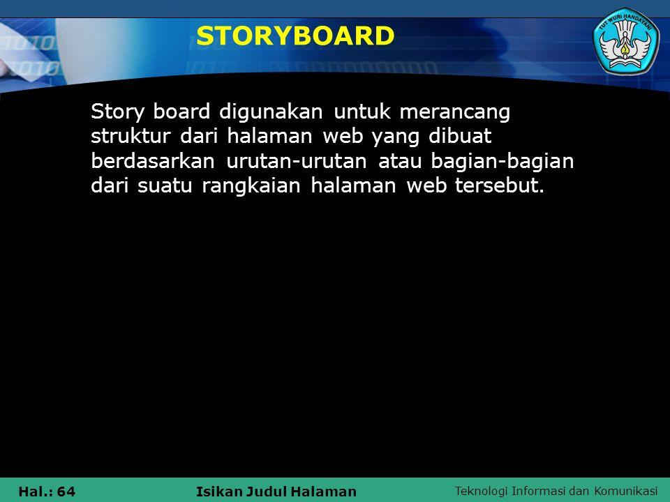 Teknologi Informasi dan Komunikasi Hal.: 64Isikan Judul Halaman STORYBOARD Story board digunakan untuk merancang struktur dari halaman web yang dibuat