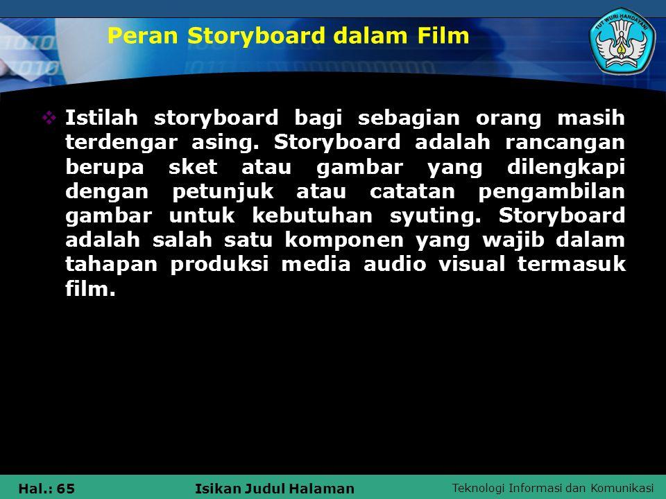 Teknologi Informasi dan Komunikasi Hal.: 65Isikan Judul Halaman Peran Storyboard dalam Film  Istilah storyboard bagi sebagian orang masih terdengar a