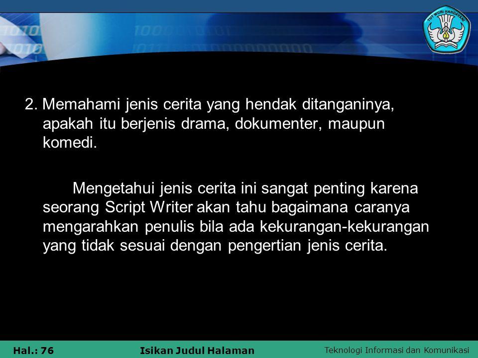 Teknologi Informasi dan Komunikasi Hal.: 76Isikan Judul Halaman 2. Memahami jenis cerita yang hendak ditanganinya, apakah itu berjenis drama, dokument